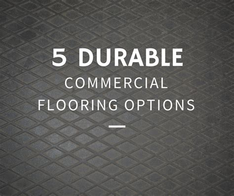 Commercial Flooring Options The 5 Most Durable Commercial Flooring Options For High Traffic Areas