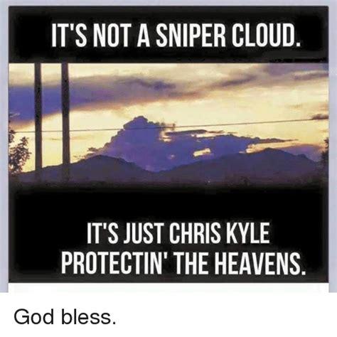 Chris Kyle Meme - it s not a sniper cloud it s just chris kyle protectin the