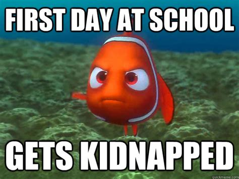 First Day Of College Meme - first day at school gets kidnapped bad luck nemo quickmeme