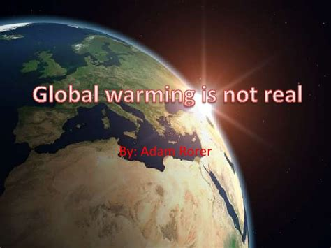 Is Real by 4 Global Warming Is Not Real A