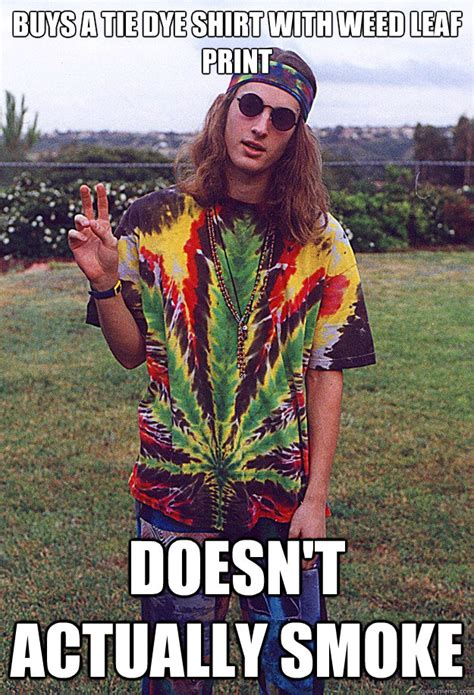 Tie Meme - buys a tie dye shirt with weed leaf print doesn t actually