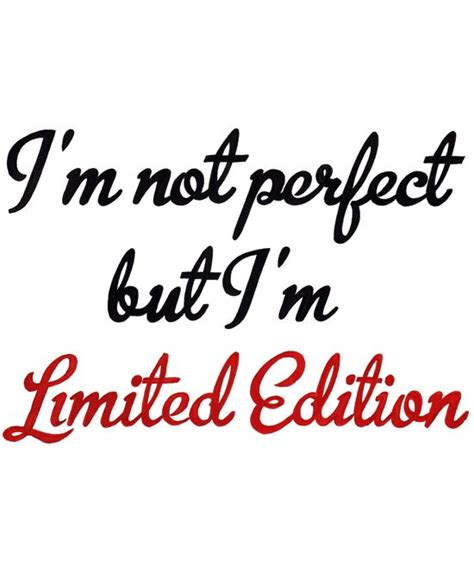 I Am Not A Special i m not but i m limited edition quotes