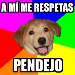 Advice Dog Meme Generator - meme advice dog a m 237 me respetas pendejo 5614885