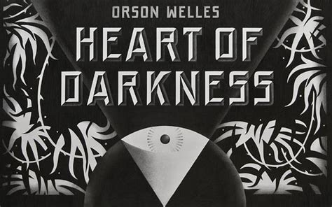 themes in heart of darkness quotes orson welles s lost heart of darkness screenplay performed