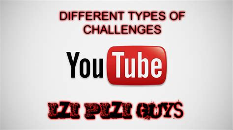 different types of challenges different types of challenges by izi pizi guys