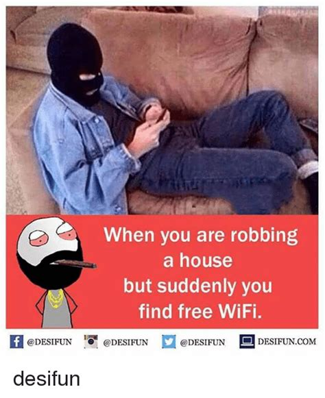 robbing a house when you are robbing a house but suddenly you find free wifi desifuncom desifun meme