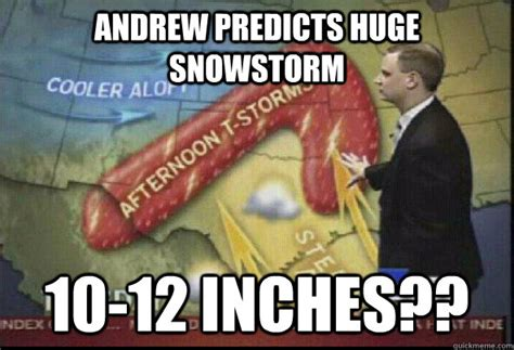 Snowstorm Meme - andrew predicts huge snowstorm 10 12 inches scumbag