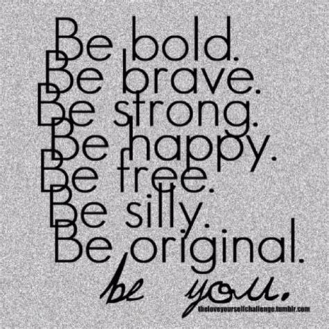 Be Free Be Happy Be Be Bold Be Brave Be Strong Be Happy Be Free Be Silly