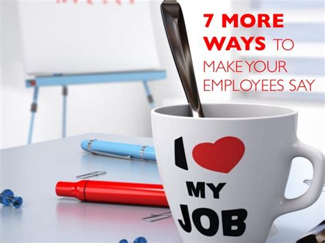 7 Ways To Enjoy More by Seven More Ways To Make Your Employees Say Quot I My Quot