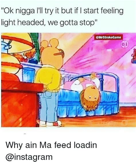 Why Do I Keep Getting Light Headed by 25 Best Memes About Light Headed Light Headed Memes