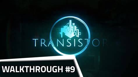 transistor gameplay no commentary transistor walkthrough no commentary part 9 the empty set