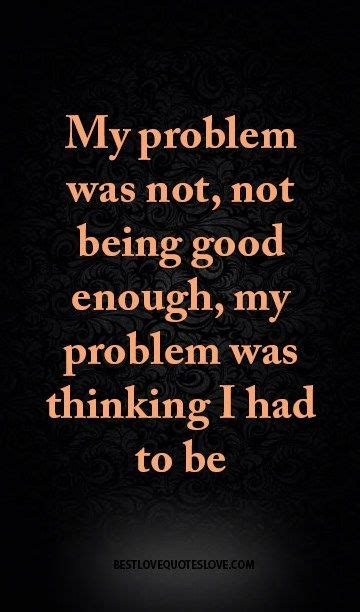 tattoo quotes about being good enough 25 best ideas about good enough on pinterest good