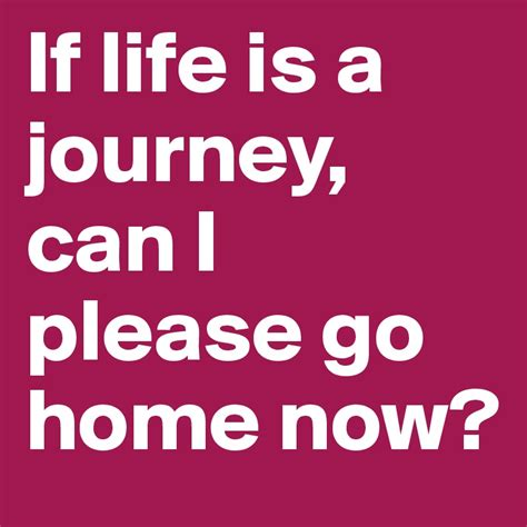 if is a journey can i go home now post by