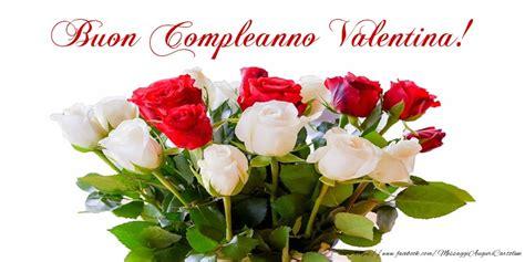 auguri di buon compleanno valentina buon compleanno valentina cartoline di compleanno per