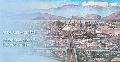 la fundacion 26 julio aniversario de la fundaci 243 n de tenochtitlan imer
