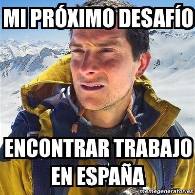 Memes Generator En Espaã Ol - meme bear grylls mi pr 243 ximo desaf 237 o encontrar trabajo en