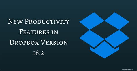 dropbox version new productivity features in dropbox version 18 2