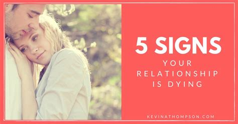 signs is dying 5 signs your relationship is dying kevin a thompson