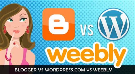 blogger vs blogspot blogger vs wordpress com vs weebly your foreword to