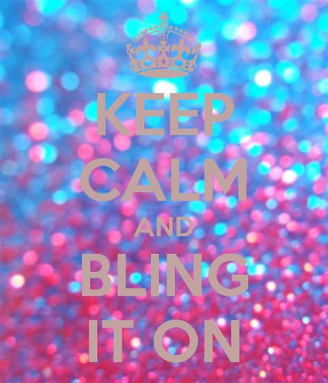 Bling It On by Keep Calm And Bling It On Poster Sam Keep Calm O Matic
