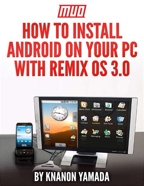 how to install android on pc how to install android on your pc with remix os 3 0 free ebook