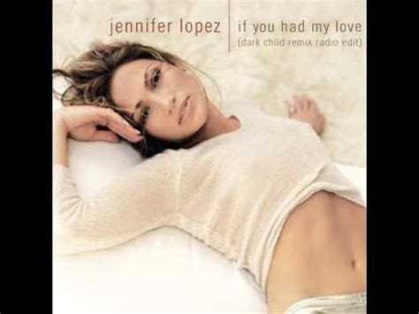 jennifer lopez if you had my love lyrics jennifer lopez if you had my love dark child remix