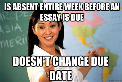 Due Date Meme - is absent entire week before an essay is due doesn t