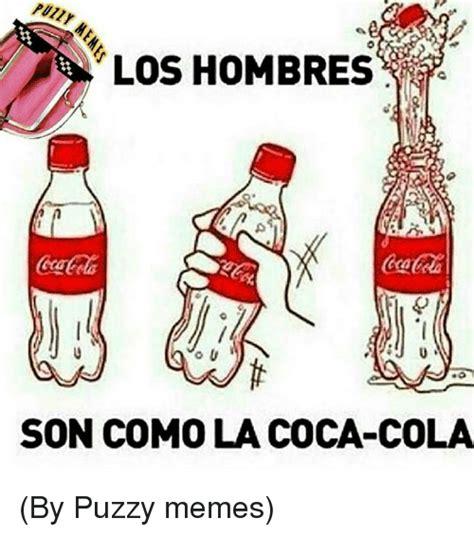 Memes Coca Cola - los hombres son como la coca cola by puzzy memes coca
