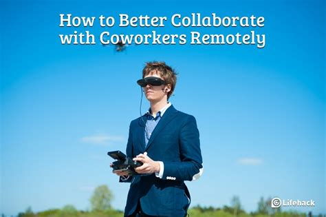 how to get to a better how to better collaborate with coworkers remotely