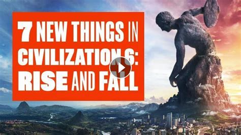 7 Things On The Rise by 7 New Things In Civilization 6 Rise And Fall