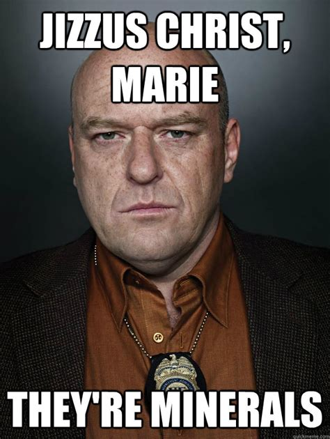 Marie Meme - jizzus christ marie they re minerals hank schrader