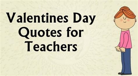 valentines day quotes for teachers 30 special valentines day quotes for teachers from students