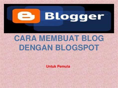 cara membuat blog untuk pemula cara membuat blog dengan blogspot untuk pemula