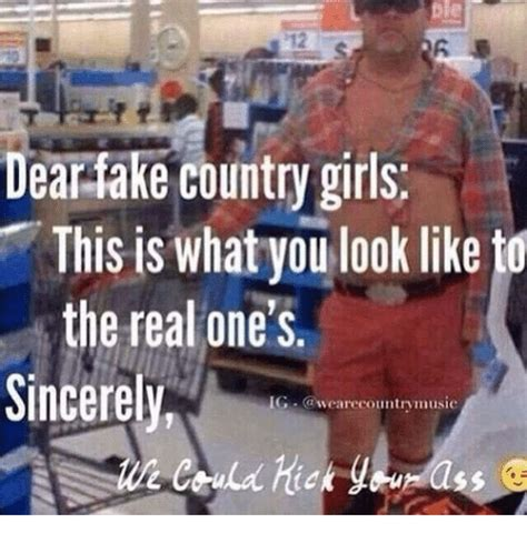 Fake Country Girl Meme - ple dearfake country girls this is what you look like to