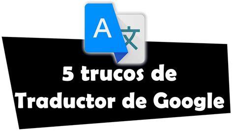 imagenes traductor google 5 trucos del traductor de google viyoutube