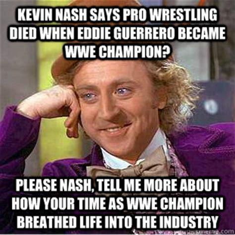 Pro Wrestling Memes - kevin nash says pro wrestling died when eddie guerrero