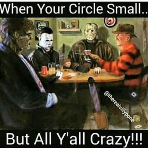 when your circle small but all y all crazy
