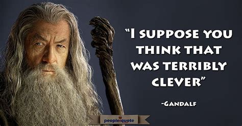 Gandalf Quotes 2 i suppose you think that was terribly clever gandalf