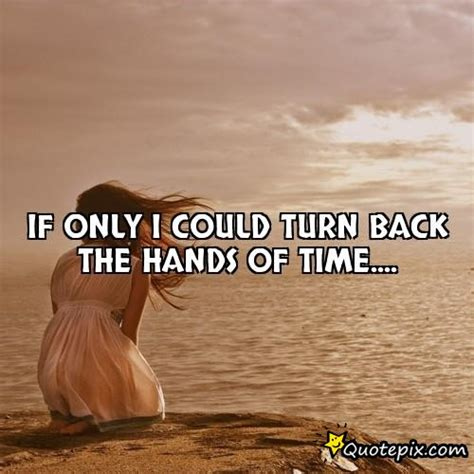 If I Could Turn Back Time by If I Could Turn Back Time Quotes Quotesgram