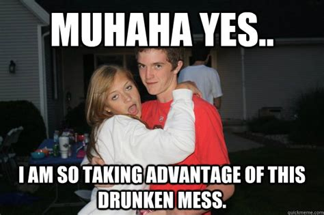 Hot Mess Meme - muhaha yes i am so taking advantage of this drunken mess