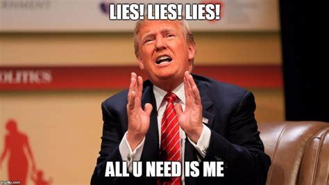 Lies Memes - trump memes imgflip