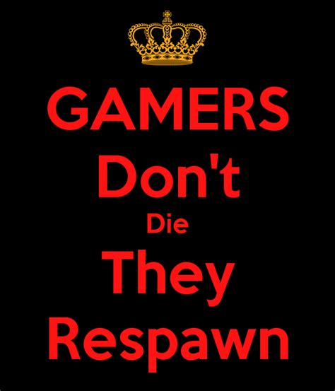 Kaos Gemers Don T Die gamers don t die they respawn poster g keep calm o matic