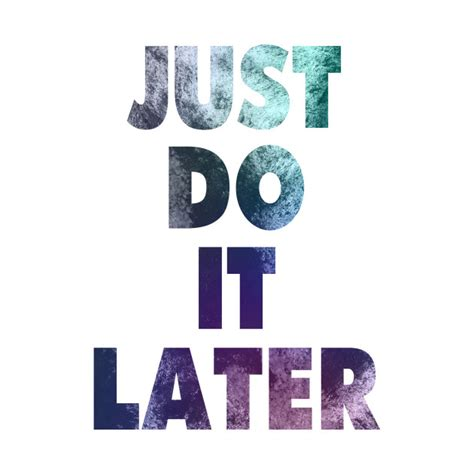 Kaos Premium Nike Just Do It White just do it later t shirt teepublic