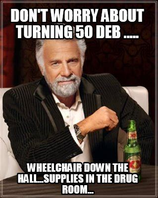 Turning 50 Memes - meme creator don t worry about turning 50 deb