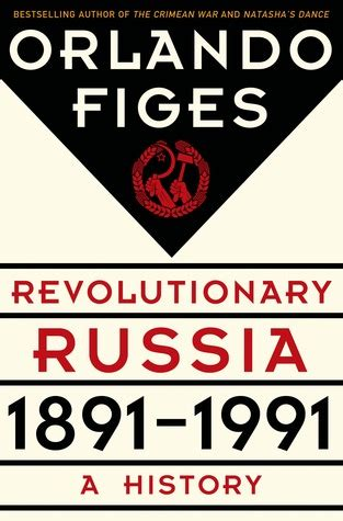 revolutionary russia 1891 1991 a history by orlando figes reviews discussion bookclubs lists