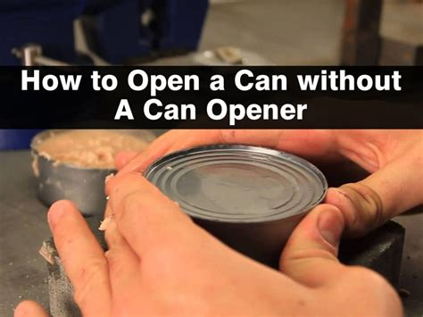 open can with can opener how to open a can without a can opener