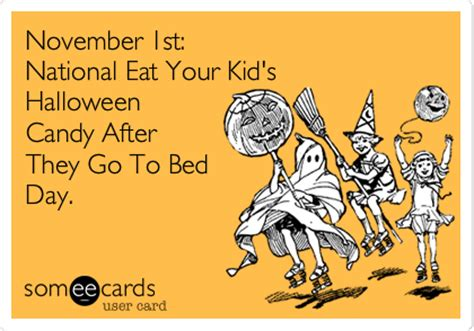 Halloween Candy Meme - november 1st national eat your kid s halloween candy