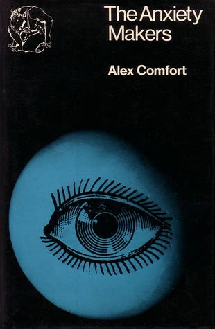 alex comfort books the anxiety makers some curious preoccupations of the