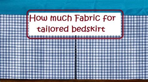 how much fabric to buy for curtains how much fabric for tailored bedskirt linens n curtains