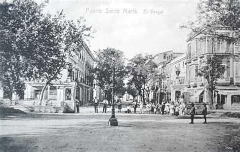 fotos antiguas el puerto de santa maria escapada y que ver en puerto de santa maria espa 241 a